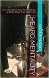 Heard Mentality: An A-Z Guide to Taking Your Podcast or Radio Show from Idea to Hit