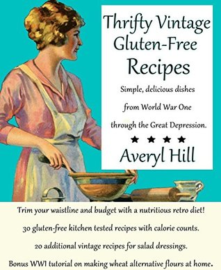 Thrifty Vintage Gluten-Free Recipes: Simple, delicious dishes from World War One through the Great Depression