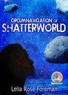 Circumnavigation of Shatterworld (Shatterworld Trilogy #2)