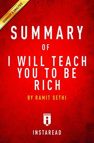 Summary of I Will Teach You To Be Rich: by Ramit Sethi | Includes Analysis by Instaread Summaries