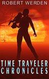 Time Traveler Chronicles by Robert Werden