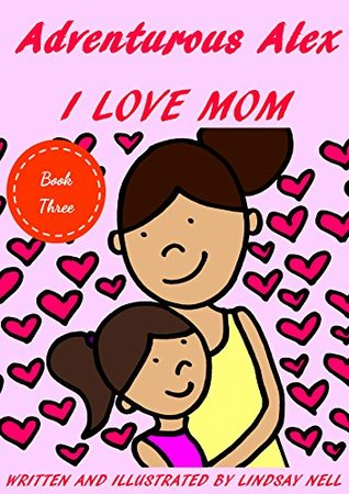 Children's Books: Adventurous Alex: I Love Mom