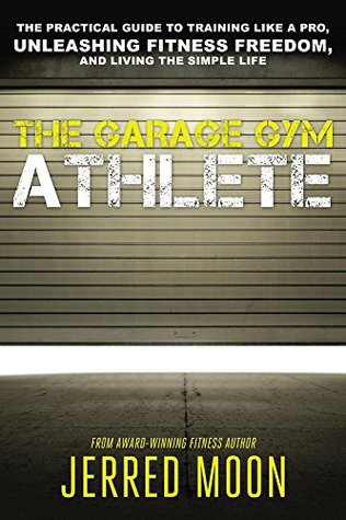 The garage gym athlete the practical guide to training like a pro