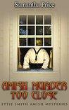 Amish Murder Too Close by Samantha Price