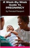 A Week-By-Week Guide To PREGNANCY: by Prenatal Passport