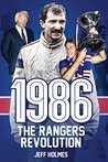 1986: Rangers Revolution: The Year Which Changed the Club Forever