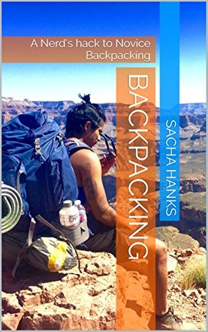 Backpacking: A Nerd's hack to Novice Backpacking