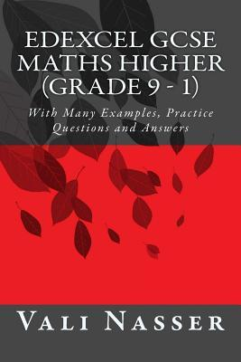 Edexcel Gcse Maths Higher (Grade 9 - 1): With Many Examples, Practice Questions and Answers