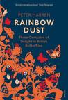 Rainbow Dust: Three Centuries of Delight in British Butterflies