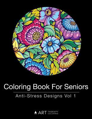 Coloring Book for Seniors: Anti-Stress Designs Vol 1
