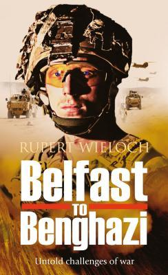 Belfast to Benghazi: Untold Challenges of War