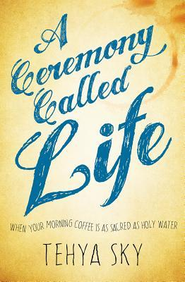A Ceremony Called Life: When Your Morning Coffee Is as Sacred as Holy Water