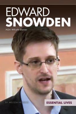 Edward Snowden: NSA Whistle-Blower (Essential Lives)