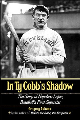 """In Ty Cobb's Shadow: The Story of Napoleon Lajoie, Baseball""""s First Superstar"""