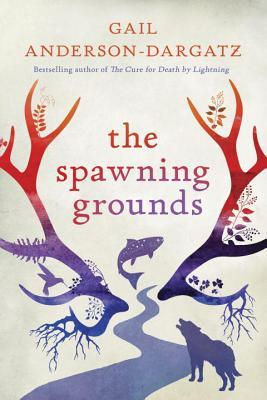 The Spawning Grounds by Gail Anderson-Dargatz