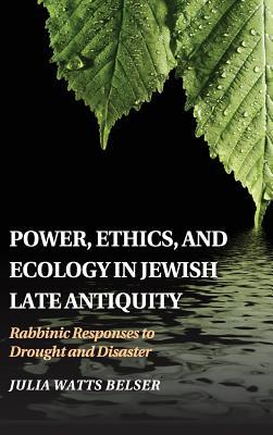Power, Ethics, and Ecology in Jewish Late Antiquity: Rabbinic Responses to Drought and Disaster