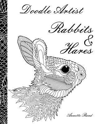 Doodle Artist - Rabbits & Hares: A Colouring Book for Grown Ups by Annette Rand