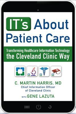 It's about Patient Care: Transforming Healthcare Information Technology the Cleveland Clinic Way