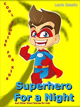 Superhero for a Night and Other Short Stories For Kids: Cool Stories For Kids