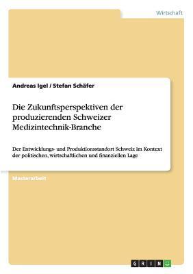 Die Zukunftsperspektiven Der Produzierenden Schweizer Medizintechnik-Branche