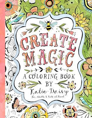 Create Magic: A Coloring Book by Katie Daisy for Adults and Kids at Heart by Katie Daisy