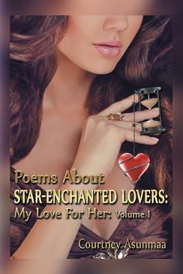 Poems about Star-Enchanted Lovers: My Love for Her: Volume I