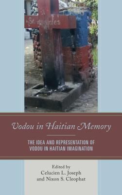 Vodou in Haitian Memory: The Idea and Representation of Vodou in Haitian Imagination