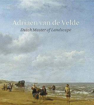 Adriaen Van de Velde: Dutch Master of Landscape por Bart Cornelis, Marijn Schaplehouman