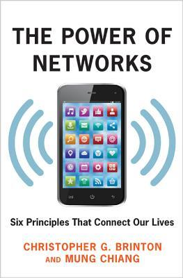 The Power of Networks: Six Principles That Connect Our Lives por Christopher G Brinton, Mung Chiang