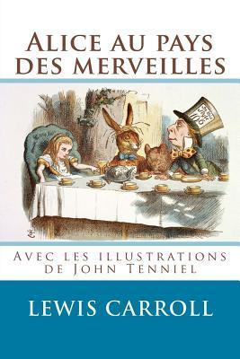 Alice Au Pays Des Merveilles: Enti�rement Illustr� Par John Tenniel