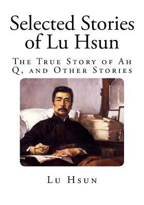 Selected Stories of Lu Hsun: The True Story of Ah Q, and Other Stories