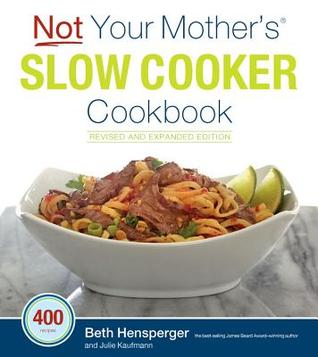 Not Your Mother's Slow Cooker Cookbook, Revised and Expanded by Beth Hensperger