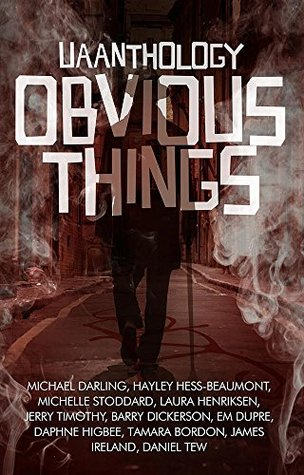 UAAnthology:Obvious Things: 2015 Short Story and Flash Fiction UAA Contest Winners