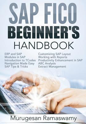 SAP Fico Beginner's Hand Book: Your SAP User Manual, SAP for Dummies, SAP Books por MR Murugesan Ramaswamy