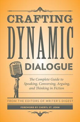 Crafting Dynamic Dialogue: The Complete Guide to Speaking, Conversing, Arguing, and Thinking in Fiction
