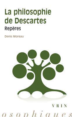 La Philosophie de Descartes: Reperes por Denis Moreau