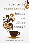 How to be ferociously happy and other essays