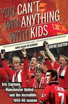 You Can't Win Anything With Kids: Eric Cantona, Manchester United and the Incredible 1995/96 Season