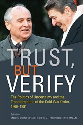 trust-but-verify-the-politics-of-uncertainty-and-the-transformation-of-the-cold-war-order-1969-1991