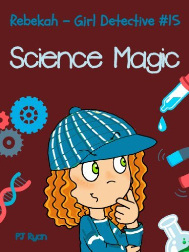 Rebekah - Girl Detective #15: Science Magic (a fun short story mystery for children ages 9-12)