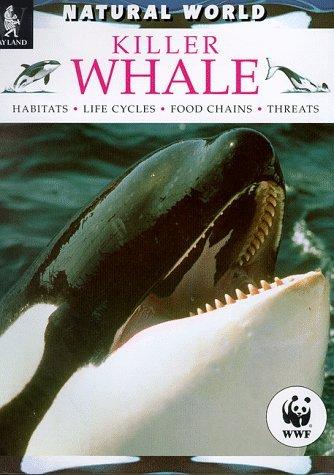 Natural World Killer Whale: Habitats, Life Cycles, Food Chains, Threats