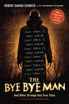 The Bye Bye Man: And Other Strange-but-True Tales