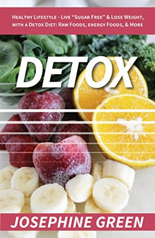 "Free download Detox: Healthy Lifestyle - Live ""Sugar-Free"" & Lose Weight, with a Detox Diet: Raw Foods, Energy Foods & More Epub"