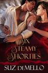 Six Steamy Shorties: Sexy Short Romances