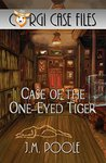 Case of the One-Eyed Tiger by J.M. Poole