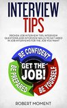 Interview Tips: Proven Job Interview Tips, Interview Questions and Interview Skills to Get Hired in Job Interviews for The Job You Want