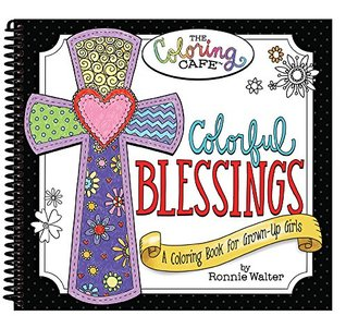 Colorful Blessings: A Coloring Book for Grown-Up Girls from The Coloring Cafe by Ronnie Walter