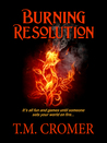 Burning Resolution by T.M. Cromer