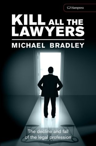 Kill All The Lawyers: The decline and fall of the legal profession
