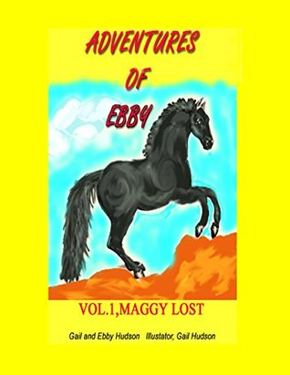 Adventures of ebby: a horse of course of course (maggie gets lost book 1) by Gail Hudson